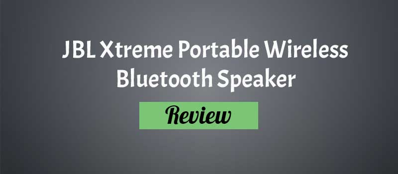 JBL Xtreme Portable Wireless Bluetooth Speaker Review