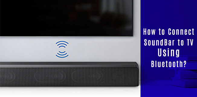 How to Connect SoundBar to TV Using Bluetooth