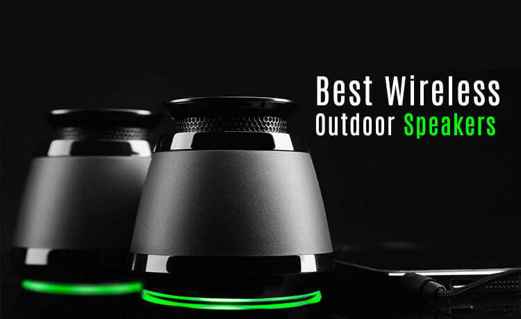 Best Wireless Outdoor Speakers for 2020 – Reviews and Buyer's Guide