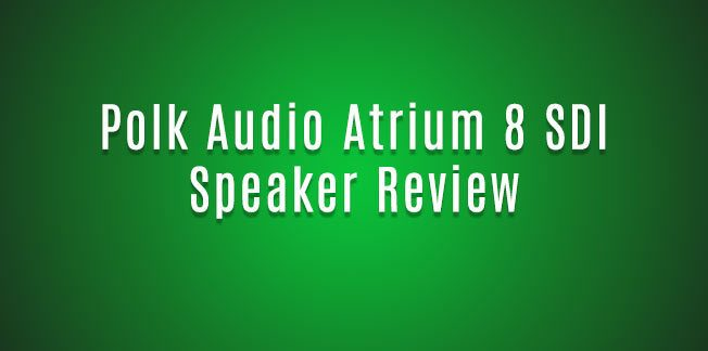 Polk Audio Atrium 8 SDI Speaker Review