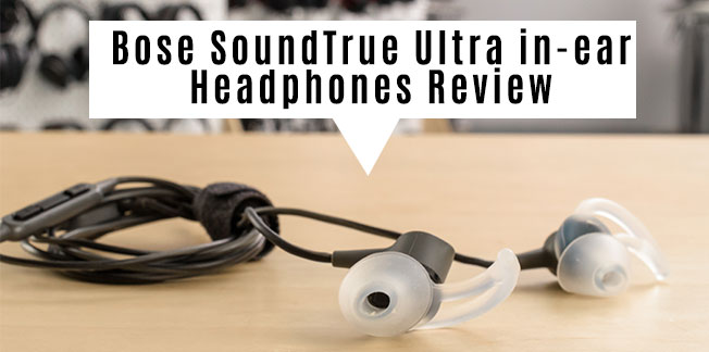 Bose SoundTrue Ultra in-ear Headphones Review