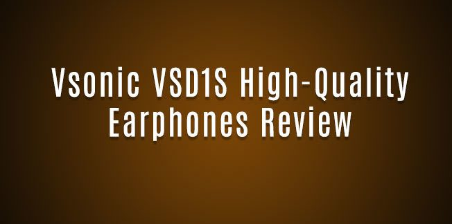 Vsonic VSD1S High-Quality Earphones Review