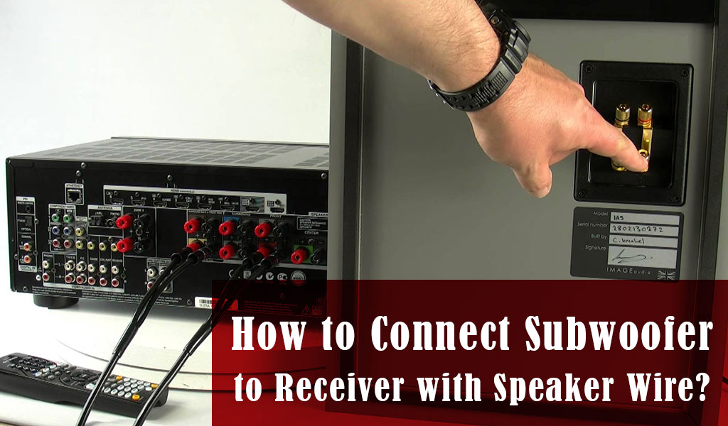 How to Connect Subwoofer to Receiver with Speaker Wire