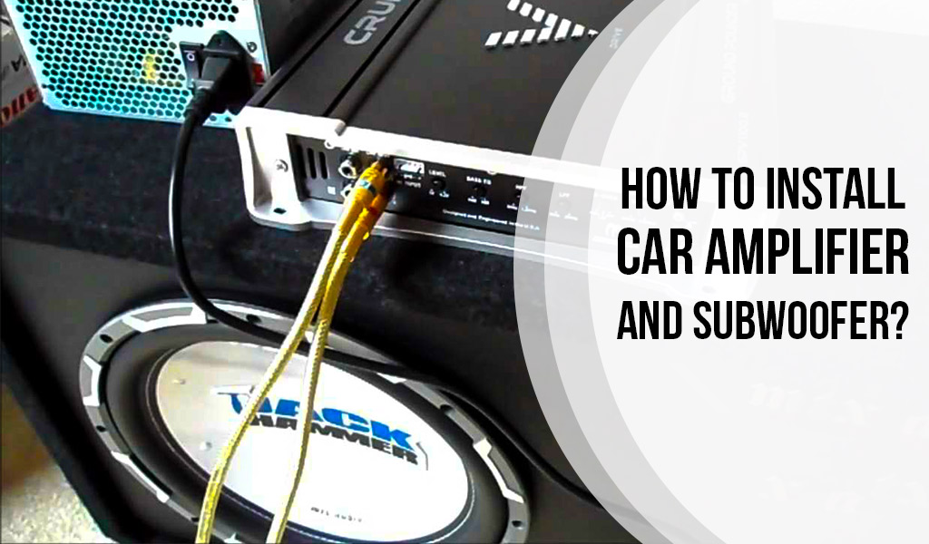 How to Install Car Amplifier and Subwoofer